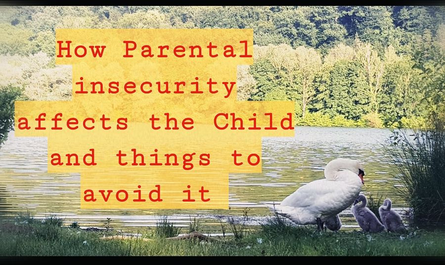 How parental insecurity affects the child and things to avoidit